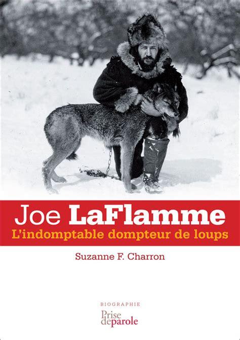 Joe Laflamme L Indomptable Dompteur De Loups