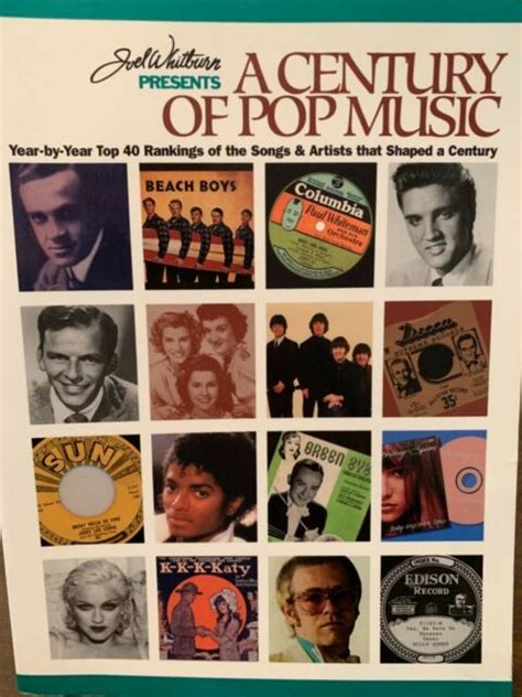 Joel Whitburn Presents A Century Of Pop Music Year By Year Top 40 Rankings Of The Songs And Artists That Shcped A Century