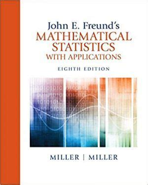 John E Freunds Mathematical Statistics With Applications 7th Edition Solutions Manual