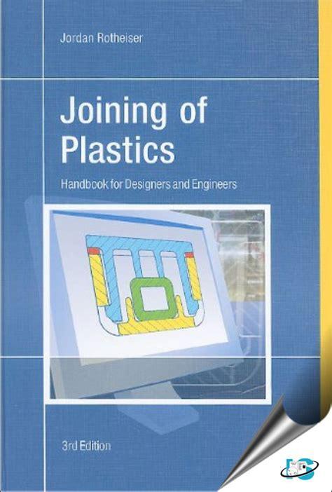 Joining Of Plastics Handbook For Designers And Engineers