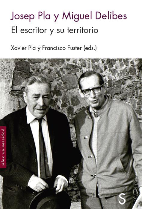 Josep Pla Y Miguel Delibes Silex Universidad