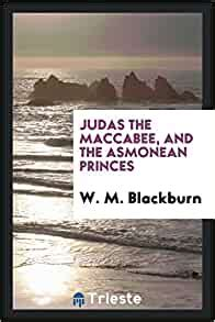 Judas The Maccabee And The Asmonean Princes