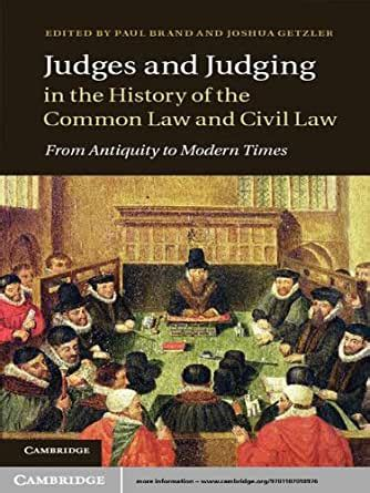 Judges And Judging In The History Of The Common Law And Civil Law From Antiquity To Modern Times