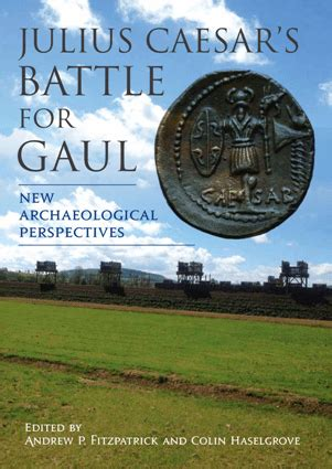 Julius Caesar S Battle For Gaul New Archaeological Perspectives