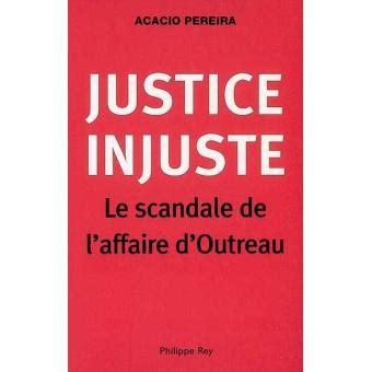 Justice Injuste Le Scandale De L Affaire D Outreau