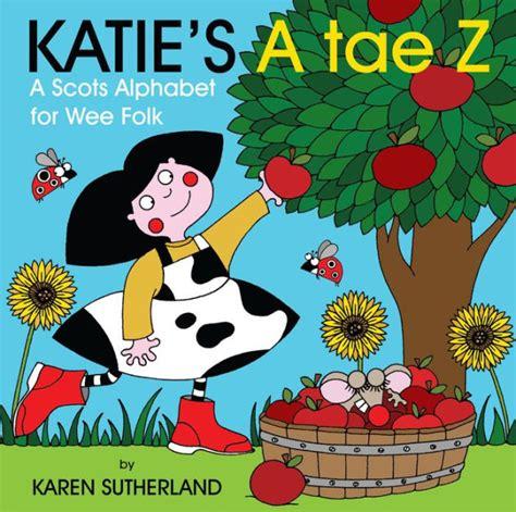 Katie's A tae Z: An Alphabet for Wee Folk