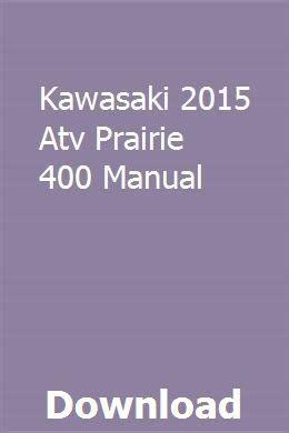 Kawasaki 2015 Atv Prairie 400 Manual