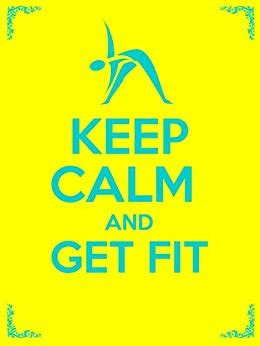 Keep Calm And Get Fit 150 Bodyweight
