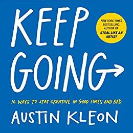 Keep Going 10 Ways To Stay Creative In Good Times And Bad English Edition