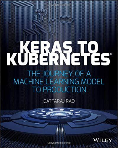 Keras To Kubernetes The Journey Of A Machine Learning Model To Production English Edition