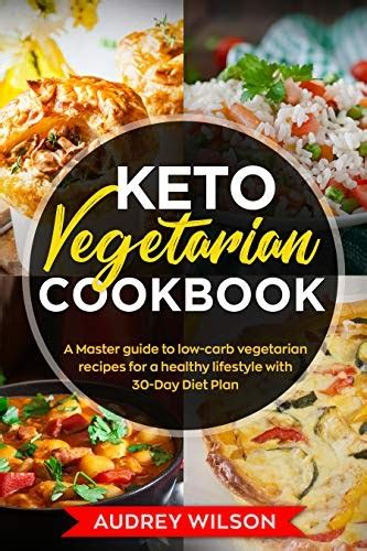 Keto Vegetarian Cookbook A Master Guide To Low Carb Vegetarian Recipes For A Healthy Lifestyle With 30 Day Diet Plan