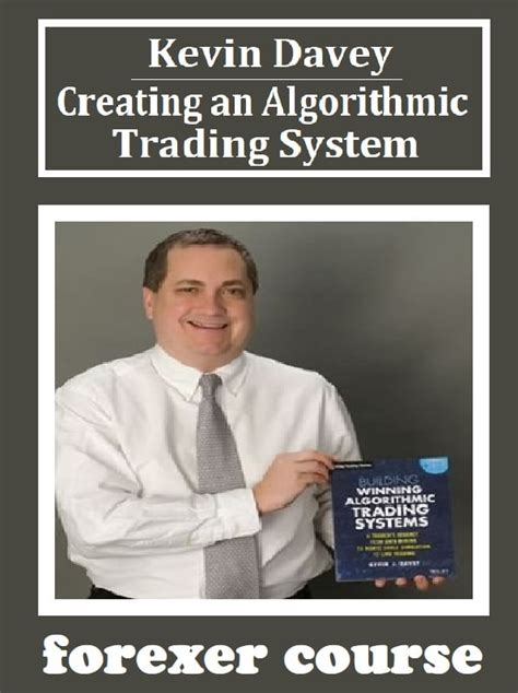 Kevin Davey – Creating an Algorithmic Trading System