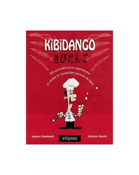 Kibidango 50 Activites Pour Apprendre Et Revoir Le Vocabulaire Japonais De Base