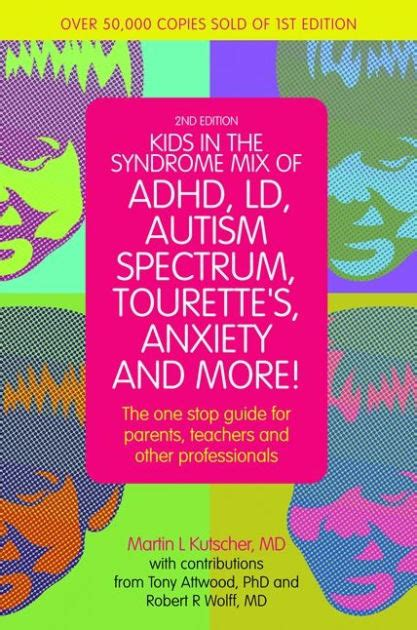 Kids in the Syndrome Mix of ADHD, LD, Autism Spectrum, Tourette's, Anxiety, and More!: The one stop guide for parents, teachers, and other professionals