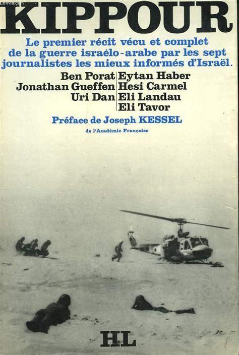 Kippour Le Premier Recit Vecu Et Complet De La Guerre Israelo Arabe Par Les Sept Journalistes Les Mieux Informes