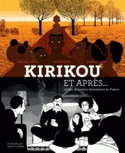 Kirikou Et Apres 20 Ans De Cinema Danimation En France