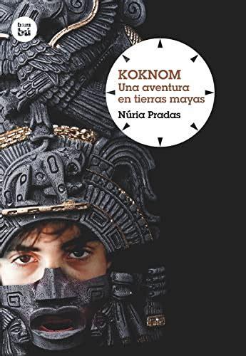 Koknom Una Aventura En Tierras Mayas Grandes Lectores
