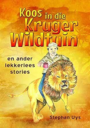 Koos In Die Kruger Wildtuin Koos In Die Kruger Wildtuin En Ander Lekker Lees Stories Afrikaans Edition