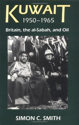 Kuwait 1950-1965: Britain, the al-Sabah, and Oil (British Academy Postdoctoral Fellowship Monographs)