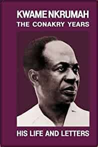 Kwame Nkrumah: Conakry Years: The Conakry Years: His Life and Letters