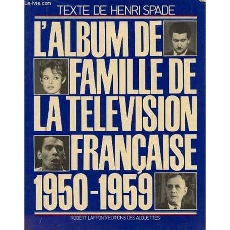 L'ALBUM FAMILLE DE LA TELEVISION FRANCAISE 1950-1959