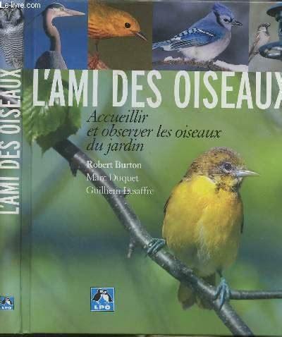 L'ami des oiseaux : Accueillir et observer les oiseaux du jardin