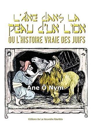 L Ane Dans La Peau D Un Lion Ou L Histoire Vraie Des Juifs