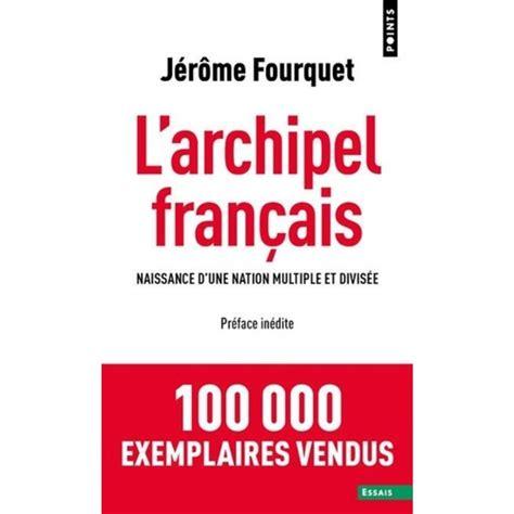 L Archipel Francais Naissance D Une Nation Multiple Et Divisee