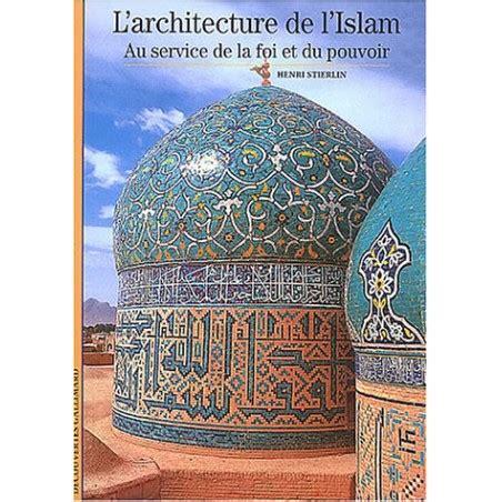 L Architecture De L Islam Au Service De La Foi Et Du Pouvoir