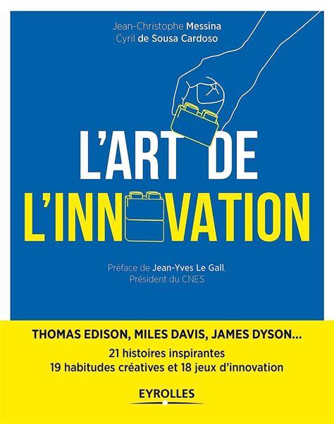 L Art De L Innovation Thomas Edison Miles Davis James Dyson 21 Histoires Inspirantes 19 Habitudes Creatives Et 18 Jeux D Innovation