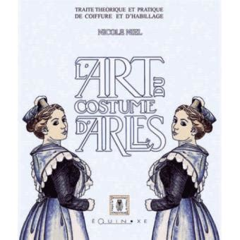 L Art Du Costume D Arles Traite Theorique Et Pratique De Coiffure Et D Habillage