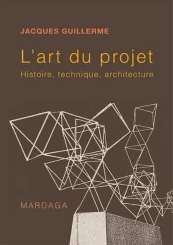 L Art Du Projet Histoire Technique Et Architecture