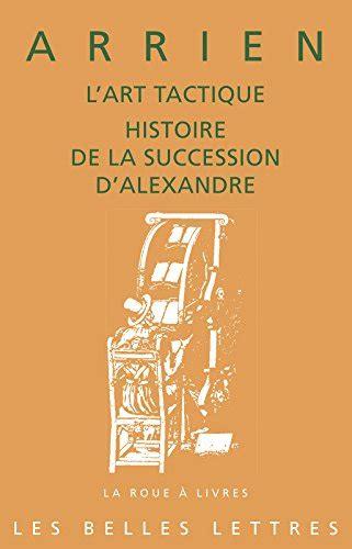 L Art Tactique Histoire De La Succession D Alexandre La Roue A Livres T 81