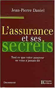 L Assurance Et Ses Secrets Tout Ce Que Votre Assureur Ne Vous A Jamais Dit De Jean Pierre Daniel 13 Avril 2007 Broche