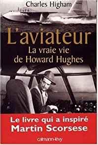 L Aviateur La Vraie Vie De Howard Hughes