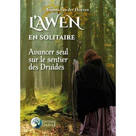 L Awen En Solitaire Avancer Seul Sur Le Sentier Des Druides