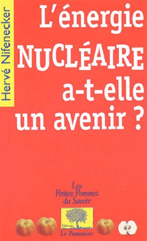 L Energie Nucleaire A T Elle Un Avenir