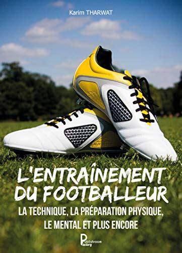L Entrainement Du Footballeur Guide Pratique