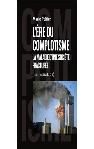 L Ere Du Complotisme La Maladie D Une Societe Fracturee