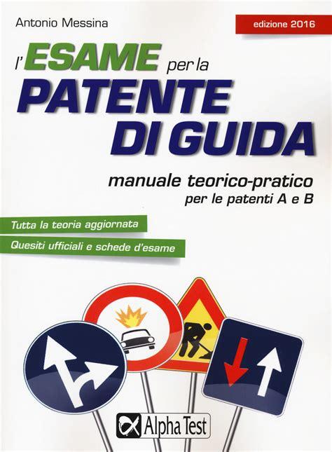 L Esame Per La Patente Di Guida Manuale Teorico Pratico Per Le Patenti A E B