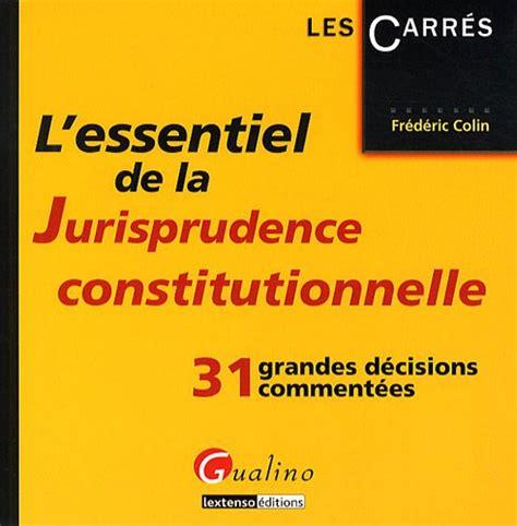 L Essentiel De La Jurisprudence Constitutionnelle 31 Grandes Decisions Commentees