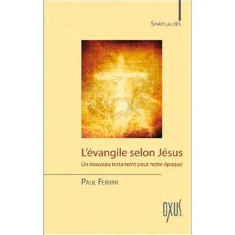 L Evangile Selon Jesus Un Nouveau Testament Pour Notre Epoque