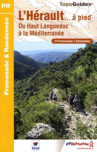 L Herault A Pied Du Haut Languedoc A La Mediterranee 69 Promenades Andamp Randonnees