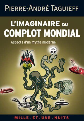 L Imaginaire Du Complot Mondial Aspects D Un Mythe Moderne Les Petits Libres T 63
