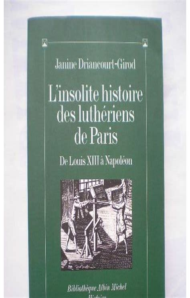 L Insolite Histoire Des Lutheriens De Paris De Louis Xiii A Napoleon