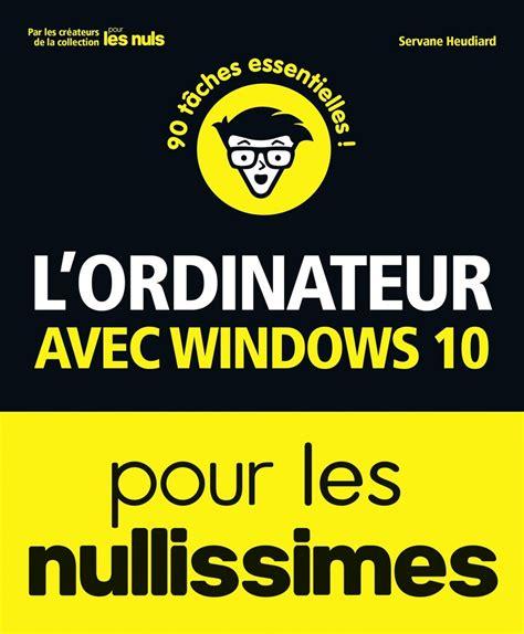 L Ordinateur Avec Windows 10 Pour Les Nullissimes Grand Format 2e Edition