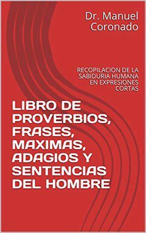 LIBRO DE PROVERBIOS, FRASES, MAXIMAS, ADAGIOS Y SENTENCIAS DEL HOMBRE: RECOPILACION DE LA SABIDURIA HUMANA EN EXPRESIONES CORTAS (CULTURA GENERAL nº 1)
