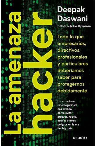 La Amenaza Hacker Todo Lo Que Empresarios Directivos Profesionales Y Particulares Deberiamos Saber Para Protegernos Adecuadamente Sin Coleccion