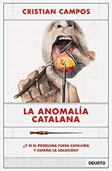 La Anomalia Catalana Y Si El Problema Fuera Cataluna Y Espana La Solucion Sin Coleccion