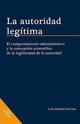La Autoridad Legitima El Comportamiento Administrativo Y La Concepcion Aristotelica De La Legitimidad De La Autoridad